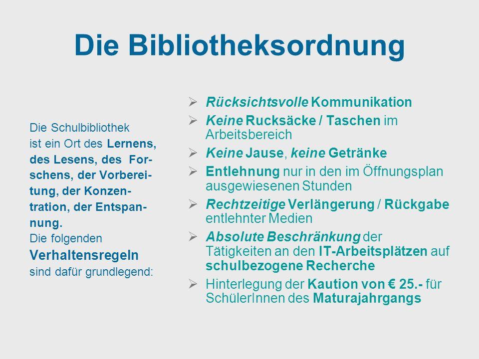 Die Bibliotheksordnung Die Schulbibliothek ist ein Ort des Lernens, des Lesens, des For- schens, der Vorberei- tung, der Konzen- tration, der Entspan-
