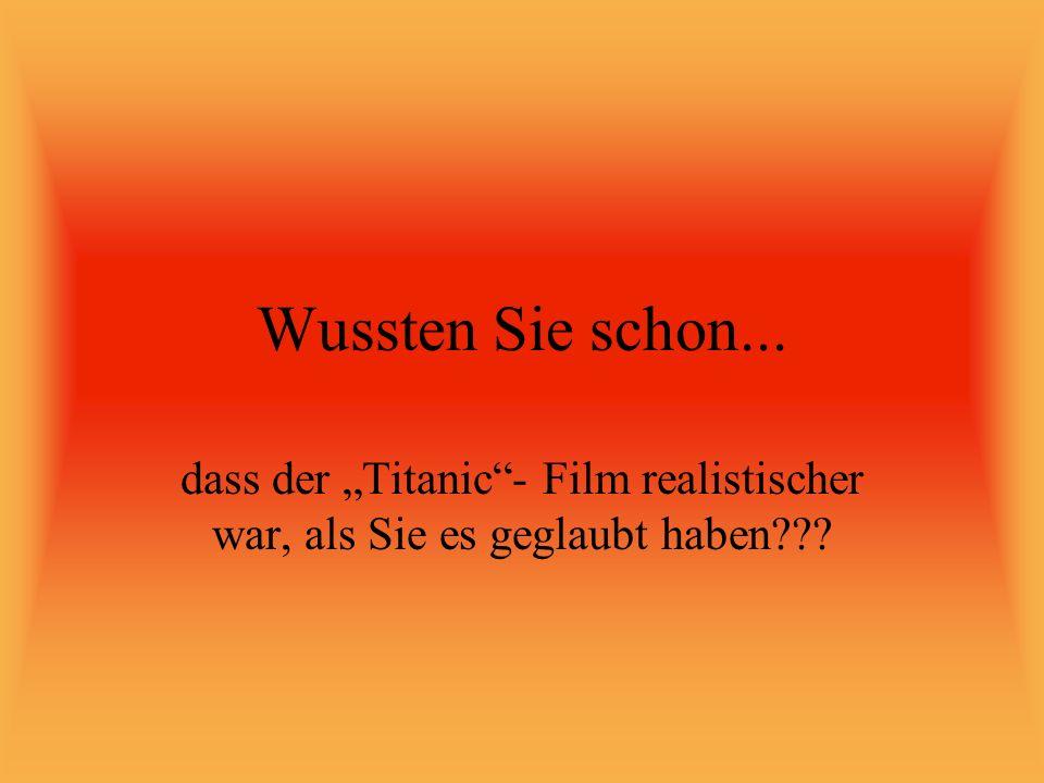 Wussten Sie schon... dass der Titanic- Film realistischer war, als Sie es geglaubt haben???