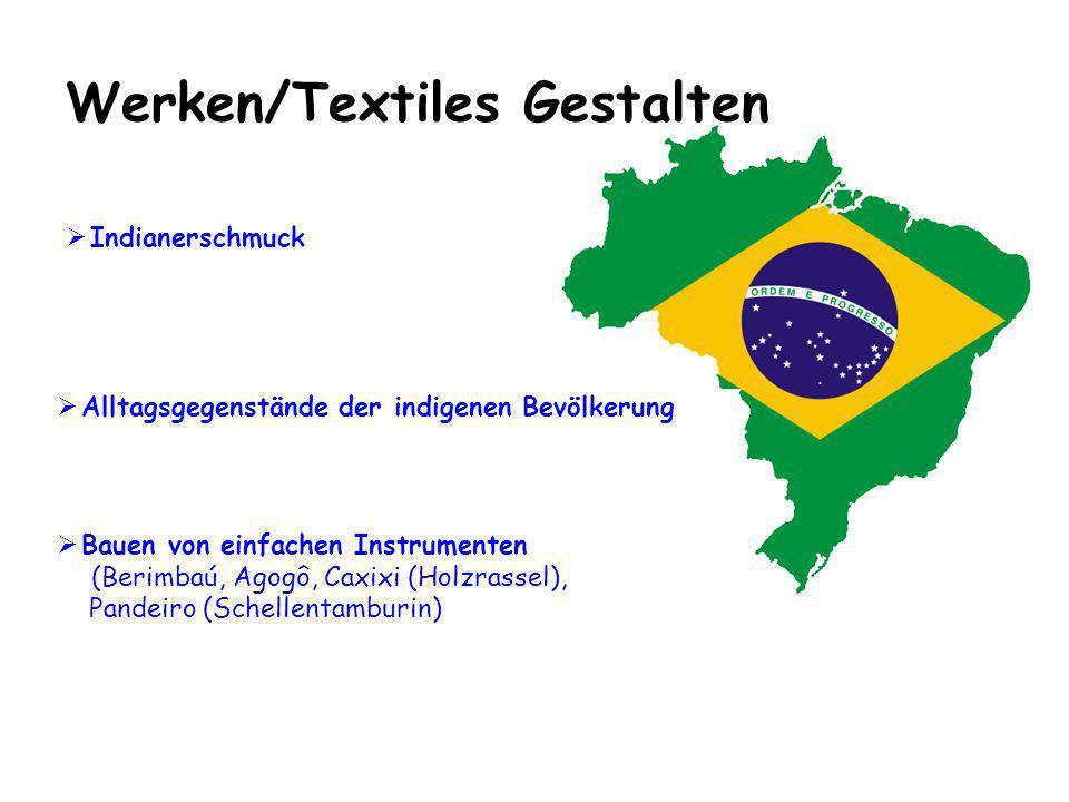 Werken/Textiles Gestalten Bauen von einfachen Instrumenten (Berimbaú, Agogô, Caxixi (Holzrassel), Pandeiro (Schellentamburin) Indianerschmuck Alltagsg