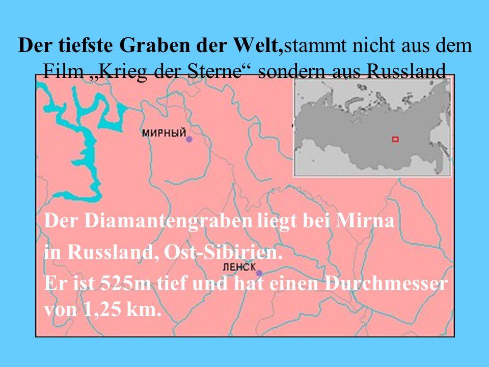 Der tiefste Graben der Welt,stammt nicht aus dem Film Krieg der Sterne sondern aus Russland Der Diamantengraben liegt bei Mirna in Russland, Ost-Sibirien.