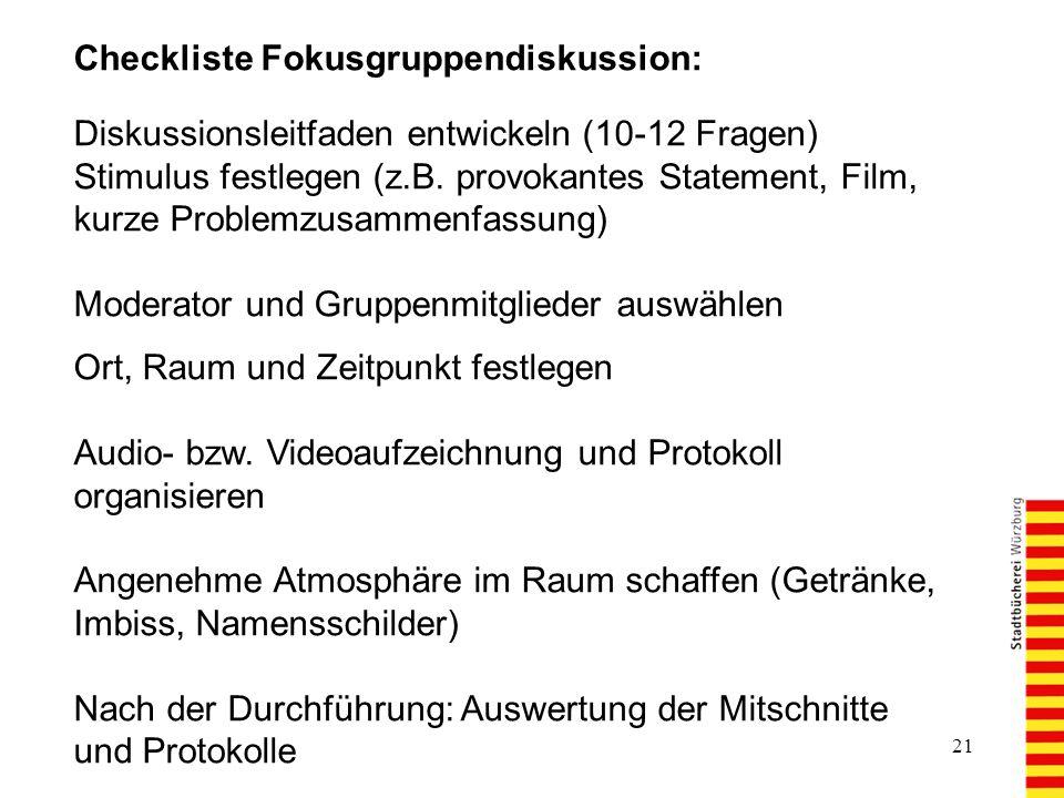 21 Checkliste Fokusgruppendiskussion: Diskussionsleitfaden entwickeln (10-12 Fragen) Stimulus festlegen (z.B.