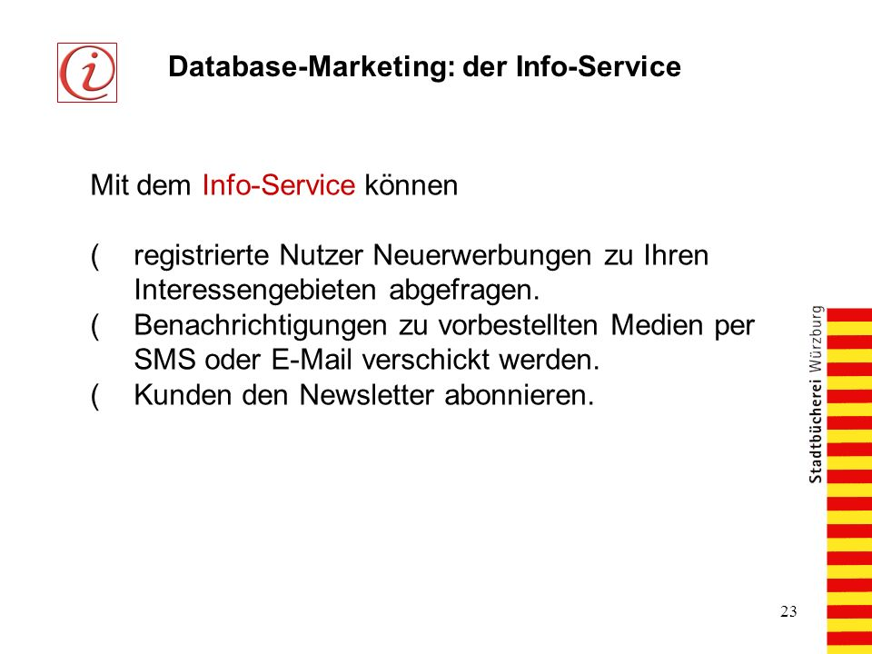 23 Database-Marketing: der Info-Service Mit dem Info-Service können (registrierte Nutzer Neuerwerbungen zu Ihren Interessengebieten abgefragen.