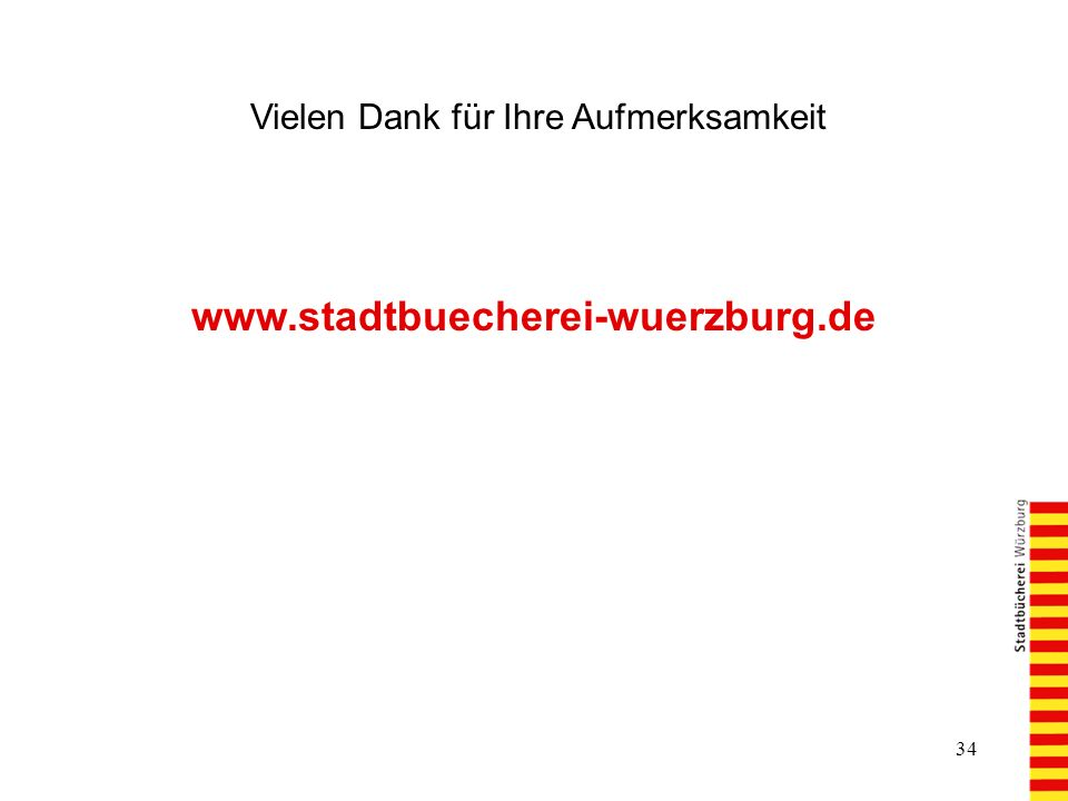 34 Vielen Dank für Ihre Aufmerksamkeit www.stadtbuecherei-wuerzburg.de