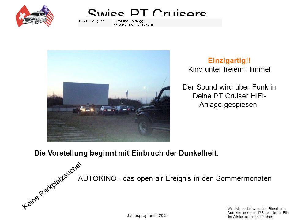 Swiss PT Cruisers Jahresprogramm 2005 Die Vorstellung beginnt mit Einbruch der Dunkelheit.