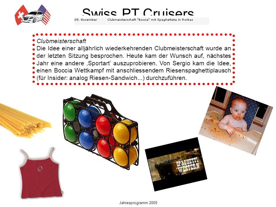Swiss PT Cruisers Jahresprogramm 2005 Clubmeisterschaft Die Idee einer alljährlich wiederkehrenden Clubmeisterschaft wurde an der letzten Sitzung besprochen.