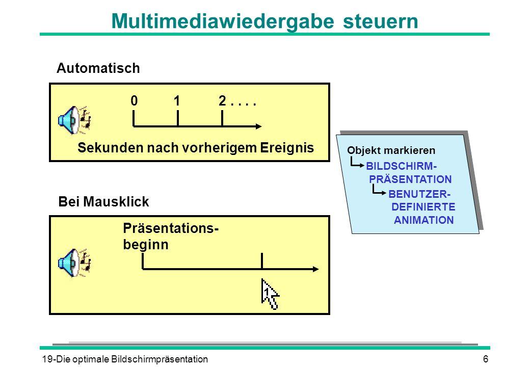 19-Die optimale Bildschirmpräsentation6 Multimediawiedergabe steuern Bei Mausklick Automatisch Sekunden nach vorherigem Ereignis 1 20.. Präsentations-