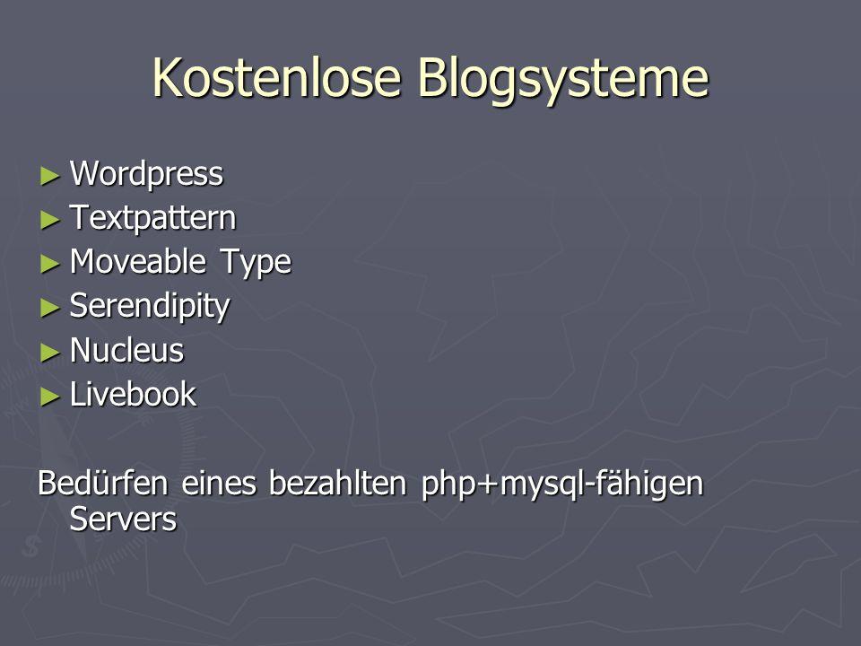 Kostenlose Blogsysteme Wordpress Wordpress Textpattern Textpattern Moveable Type Moveable Type Serendipity Serendipity Nucleus Nucleus Livebook Livebook Bedürfen eines bezahlten php+mysql-fähigen Servers