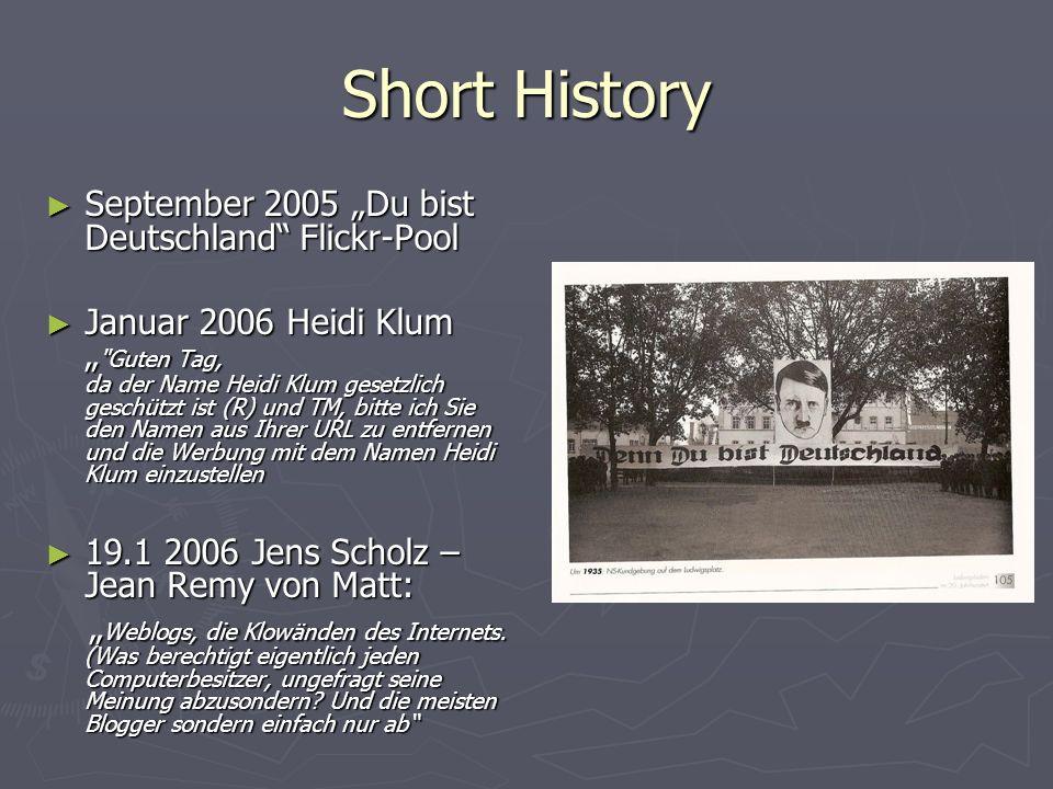 Short History September 2005 Du bist Deutschland Flickr-Pool September 2005 Du bist Deutschland Flickr-Pool Januar 2006 Heidi Klum