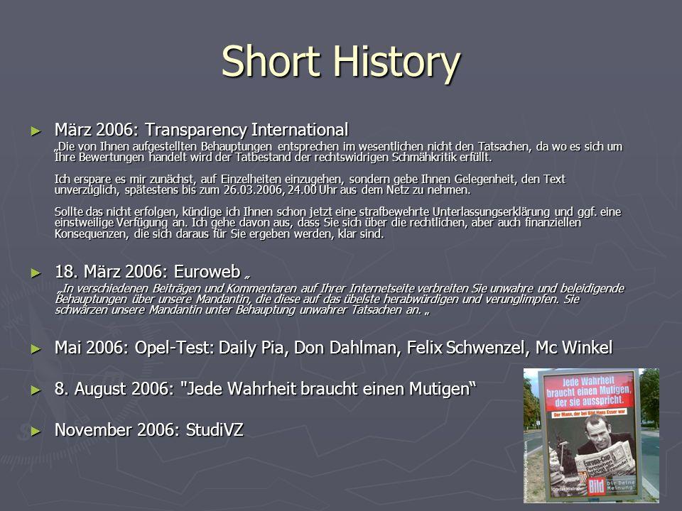Short History März 2006: Transparency International März 2006: Transparency International Die von Ihnen aufgestellten Behauptungen entsprechen im wesentlichen nicht den Tatsachen, da wo es sich um Ihre Bewertungen handelt wird der Tatbestand der rechtswidrigen Schmähkritik erfüllt.