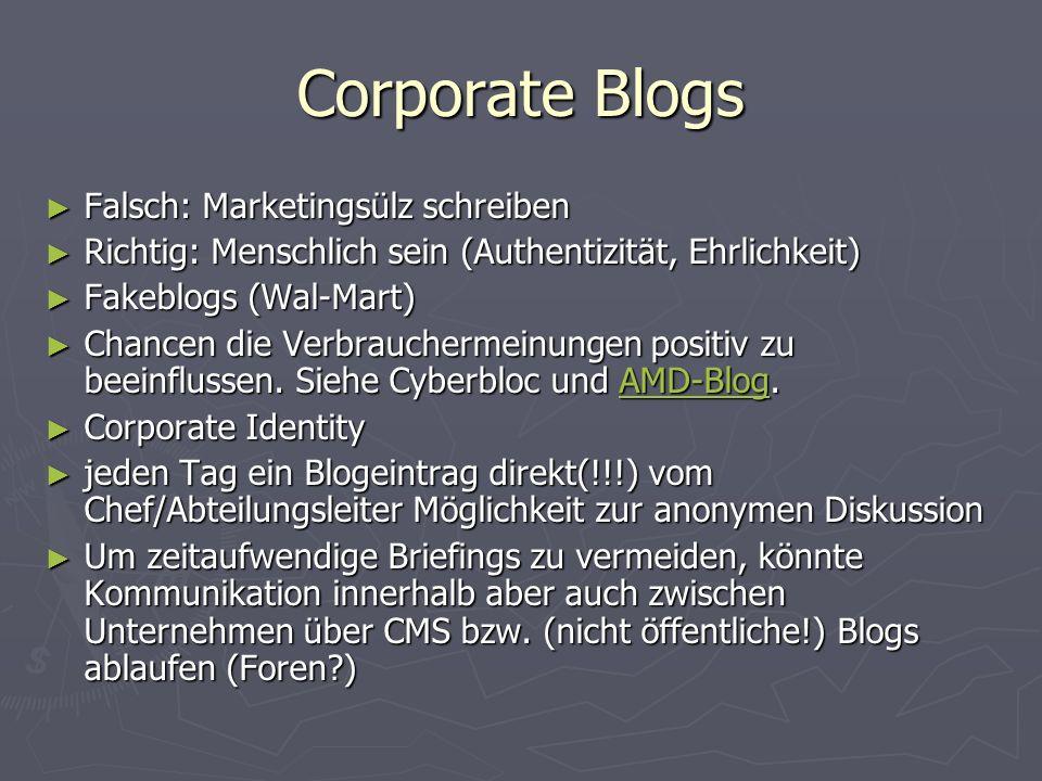 Corporate Blogs Falsch: Marketingsülz schreiben Falsch: Marketingsülz schreiben Richtig: Menschlich sein (Authentizität, Ehrlichkeit) Richtig: Menschlich sein (Authentizität, Ehrlichkeit) Fakeblogs (Wal-Mart) Fakeblogs (Wal-Mart) Chancen die Verbrauchermeinungen positiv zu beeinflussen.