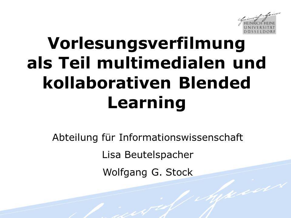 Vorlesungsverfilmung als Teil multimedialen und kollaborativen Blended Learning Abteilung für Informationswissenschaft Lisa Beutelspacher Wolfgang G.