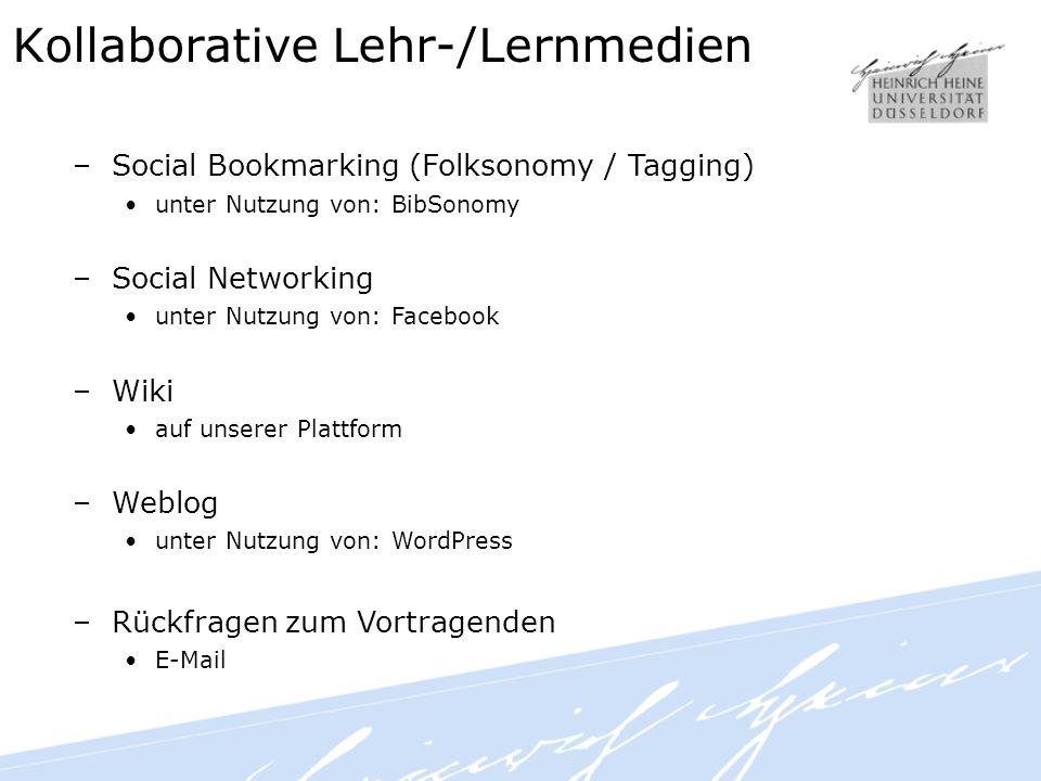 Kollaborative Lehr-/Lernmedien –Social Bookmarking (Folksonomy / Tagging) unter Nutzung von: BibSonomy –Social Networking unter Nutzung von: Facebook –Wiki auf unserer Plattform –Weblog unter Nutzung von: WordPress –Rückfragen zum Vortragenden E-Mail