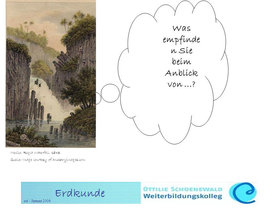 Erdkunde sci / Januar 2009 Was empfinde n Sie beim Anblick von...? Mexico, Regla Waterfall, 1843. Quelle: Image courtesy of ancestryimages.com