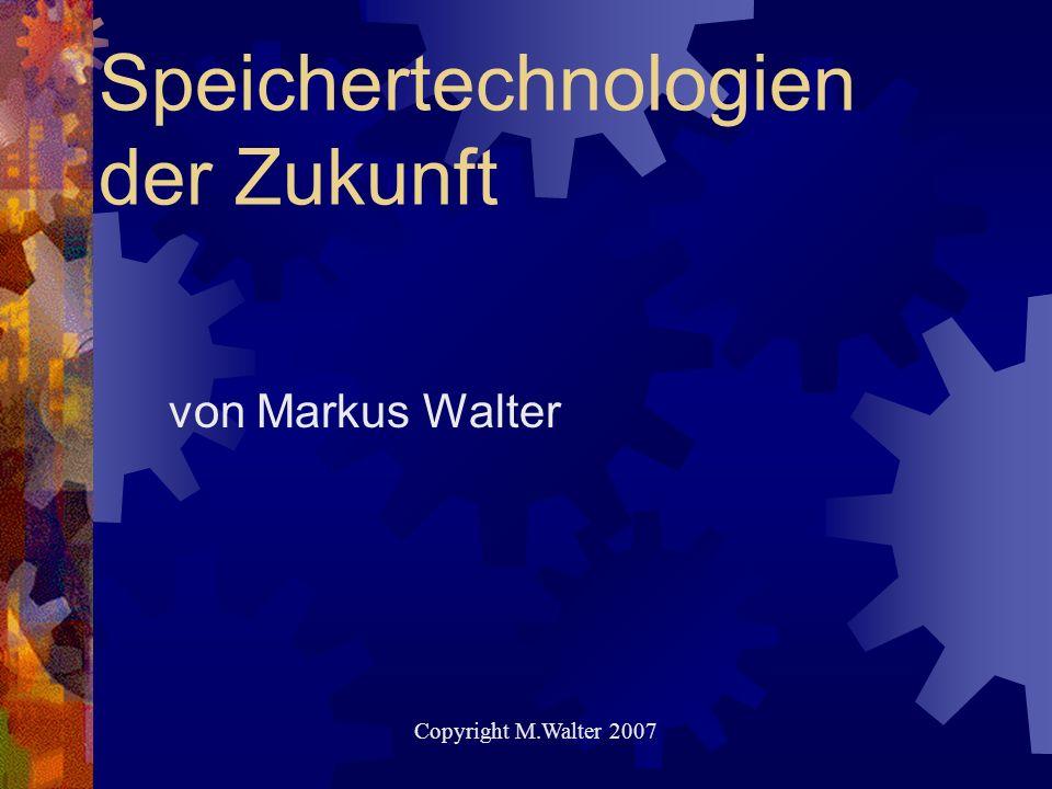 Speichertechnologien der Zukunft von Markus Walter Copyright M.Walter 2007