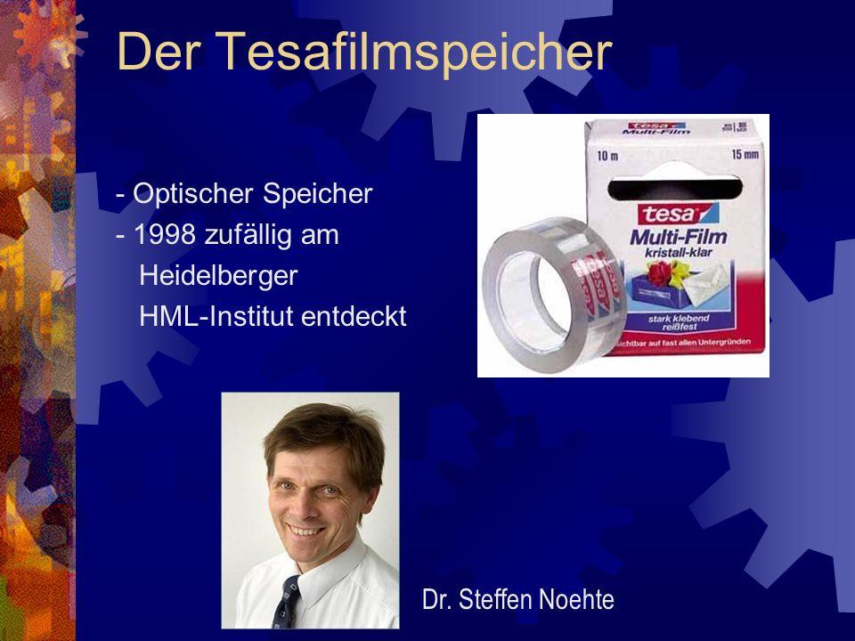 Der Tesafilmspeicher - Optischer Speicher - 1998 zufällig am Heidelberger HML-Institut entdeckt Dr. Steffen Noehte