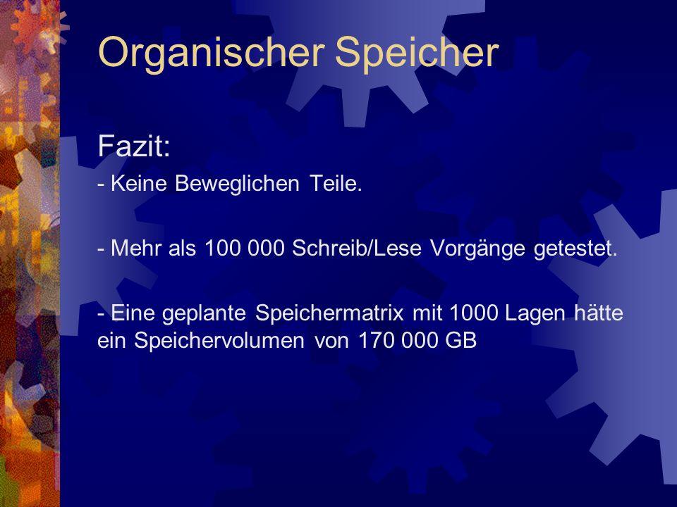Fazit: - Keine Beweglichen Teile. - Mehr als 100 000 Schreib/Lese Vorgänge getestet. - Eine geplante Speichermatrix mit 1000 Lagen hätte ein Speicherv