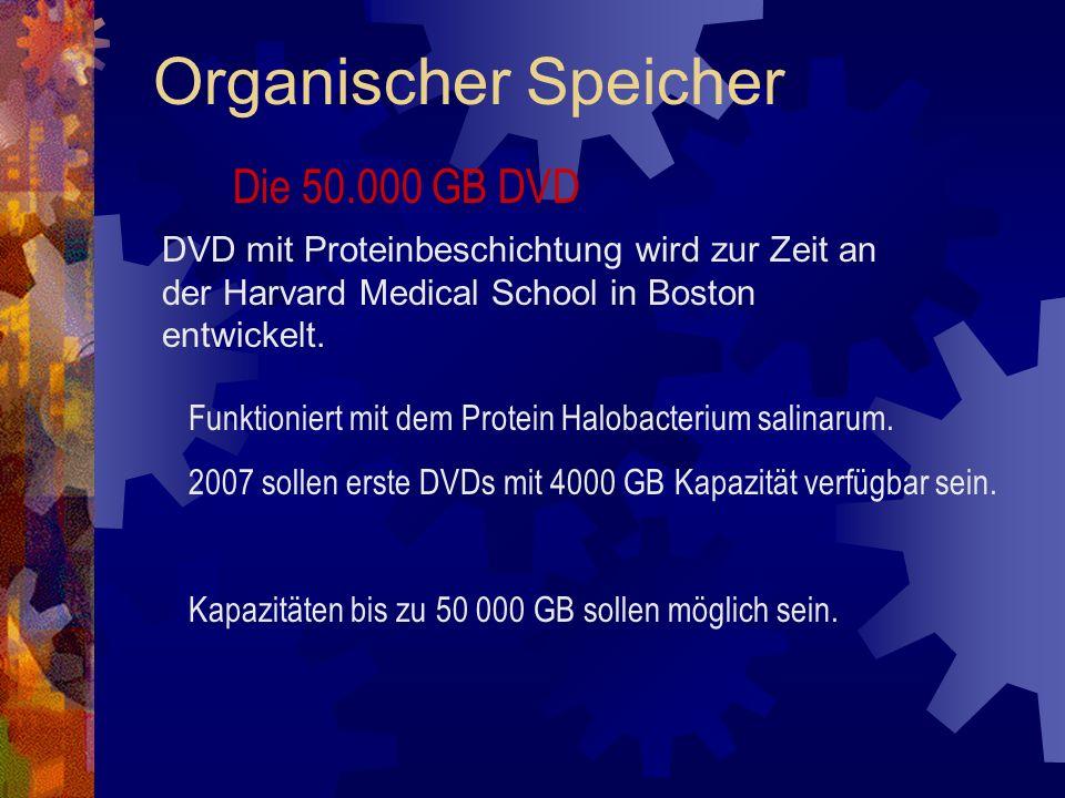 DVD mit Proteinbeschichtung wird zur Zeit an der Harvard Medical School in Boston entwickelt. Organischer Speicher Die 50.000 GB DVD Funktioniert mit