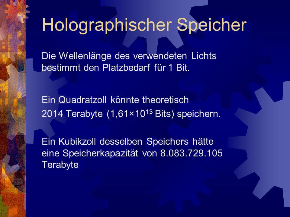 Die Wellenlänge des verwendeten Lichts bestimmt den Platzbedarf für 1 Bit. Ein Quadratzoll könnte theoretisch 2014 Terabyte (1,61×10 13 Bits) speicher