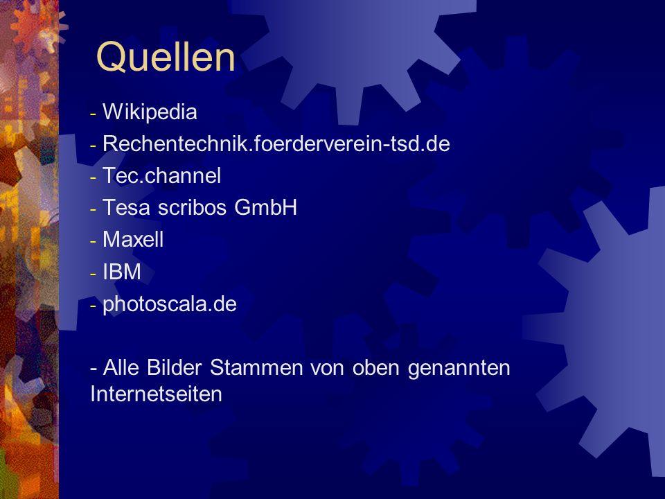 - Wikipedia - Rechentechnik.foerderverein-tsd.de - Tec.channel - Tesa scribos GmbH - Maxell - IBM - photoscala.de - Alle Bilder Stammen von oben genan