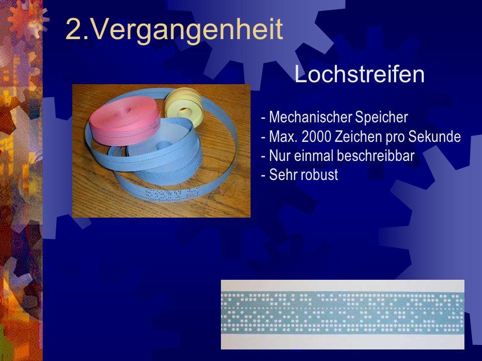 2.Vergangenheit Lochstreifen - Mechanischer Speicher - Max. 2000 Zeichen pro Sekunde - Nur einmal beschreibbar - Sehr robust