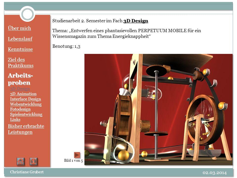 Über mich Lebenslauf Kenntnisse Ziel des Praktikums Arbeits- proben 3D-Design 3D Animation Interface Design Webentwicklung Fotodesign Spielentwicklung Links Bisher erbrachte Leistungen Bild 2 von 5 Christiane Grubert 02.03.2014