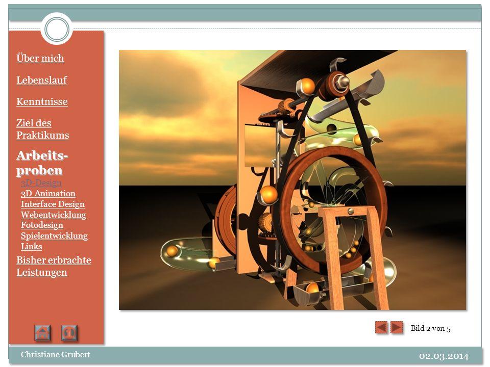 Über mich Lebenslauf Kenntnisse Ziel des Praktikums Arbeits- proben 3D-Design 3D Animation Interface Design Webentwicklung Fotodesign Spielentwicklung Links Bisher erbrachte Leistungen Bild 3 von 5 Christiane Grubert 02.03.2014