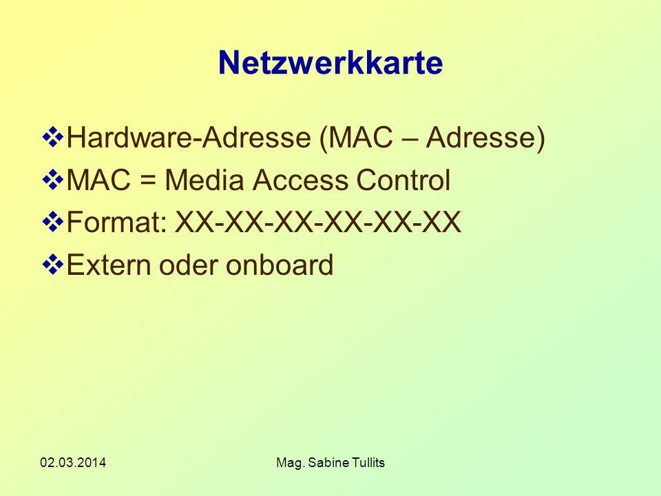 02.03.2014Mag. Sabine Tullits Netzwerkkarte Hardware-Adresse (MAC – Adresse) MAC = Media Access Control Format: XX-XX-XX-XX-XX-XX Extern oder onboard