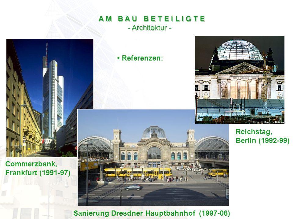 Referenzen: A M B A U B E T E I L I G T E - Architektur - Sanierung Dresdner Hauptbahnhof (1997-06) Commerzbank, Frankfurt (1991-97) Reichstag, Berlin