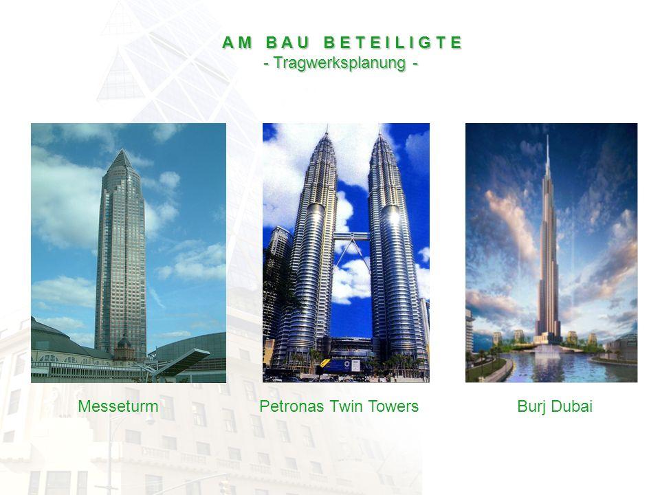 A M B A U B E T E I L I G T E - Tragwerksplanung - - Tragwerksplanung - Burj DubaiPetronas Twin TowersMesseturm