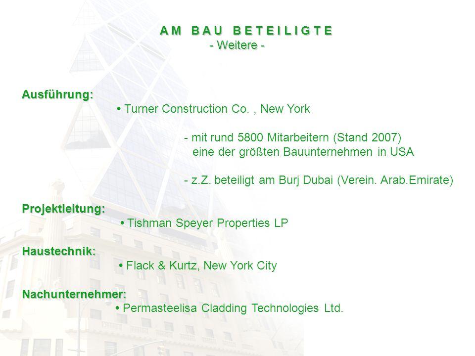 A M B A U B E T E I L I G T E - Weitere - - Weitere - Ausführung: Turner Construction Co., New York - mit rund 5800 Mitarbeitern (Stand 2007) eine der