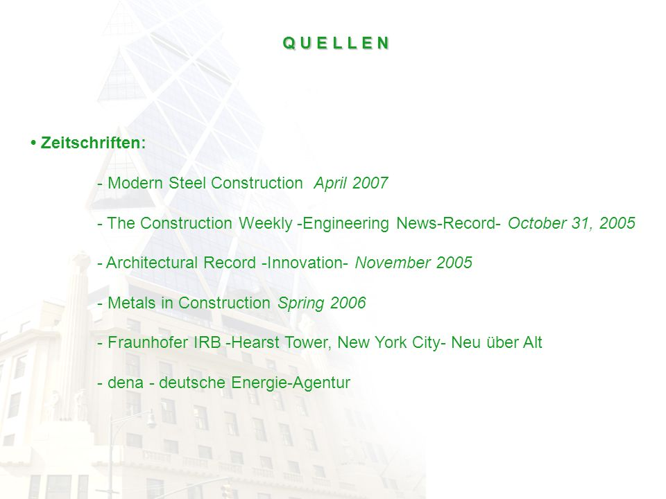 Q U E L L E N Zeitschriften: - Modern Steel Construction April 2007 - The Construction Weekly -Engineering News-Record- October 31, 2005 - Architectur