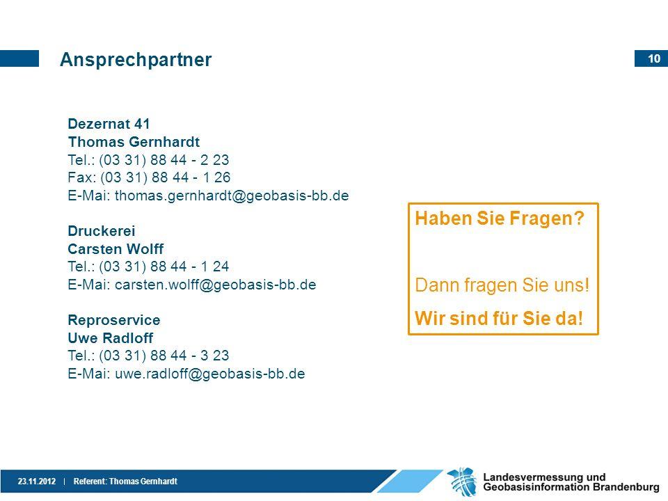 10 23.11.2012Referent: Thomas Gernhardt Ansprechpartner Dezernat 41 Thomas Gernhardt Tel.: (03 31) 88 44 - 2 23 Fax: (03 31) 88 44 - 1 26 E-Mai: thoma