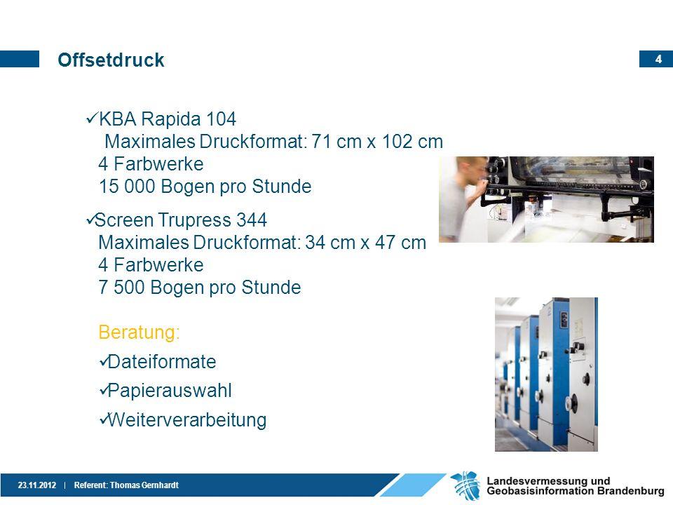 4 23.11.2012Referent: Thomas Gernhardt Offsetdruck KBA Rapida 104 Maximales Druckformat: 71 cm x 102 cm 4 Farbwerke 15 000 Bogen pro Stunde Screen Tru