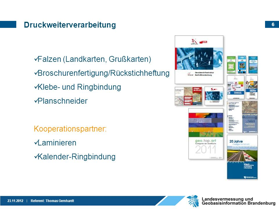 6 23.11.2012Referent: Thomas Gernhardt Druckweiterverarbeitung Falzen (Landkarten, Grußkarten) Broschurenfertigung/Rückstichheftung Klebe- und Ringbin