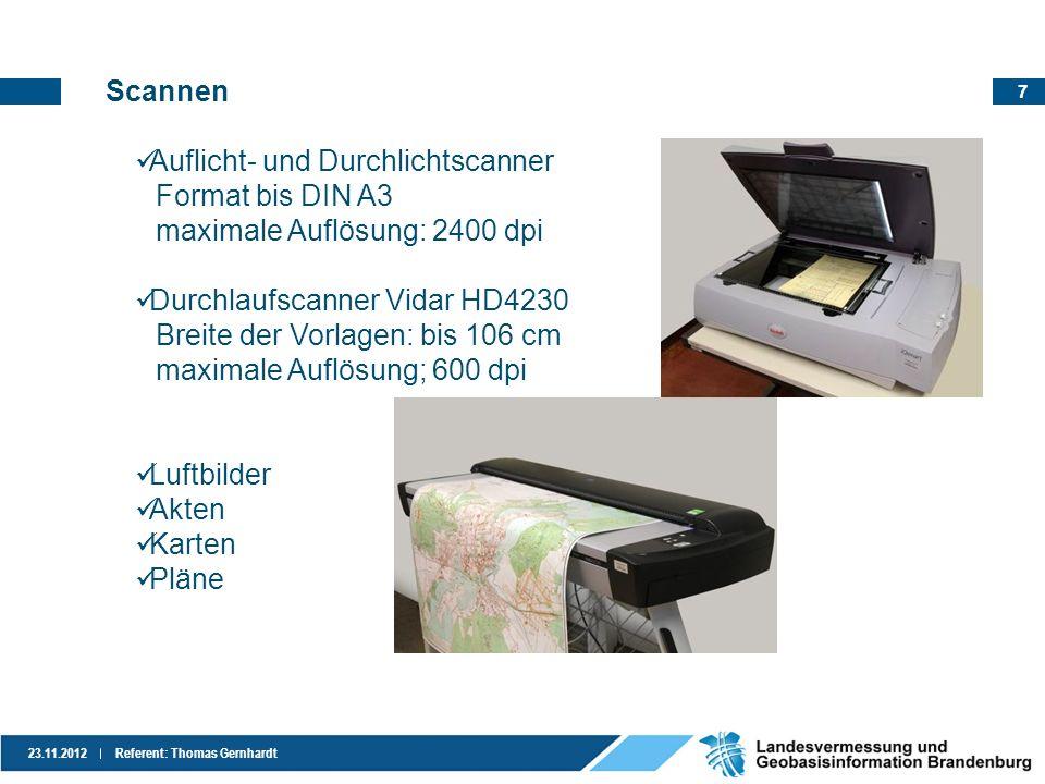 7 23.11.2012Referent: Thomas Gernhardt Scannen Auflicht- und Durchlichtscanner Format bis DIN A3 maximale Auflösung: 2400 dpi Durchlaufscanner Vidar H