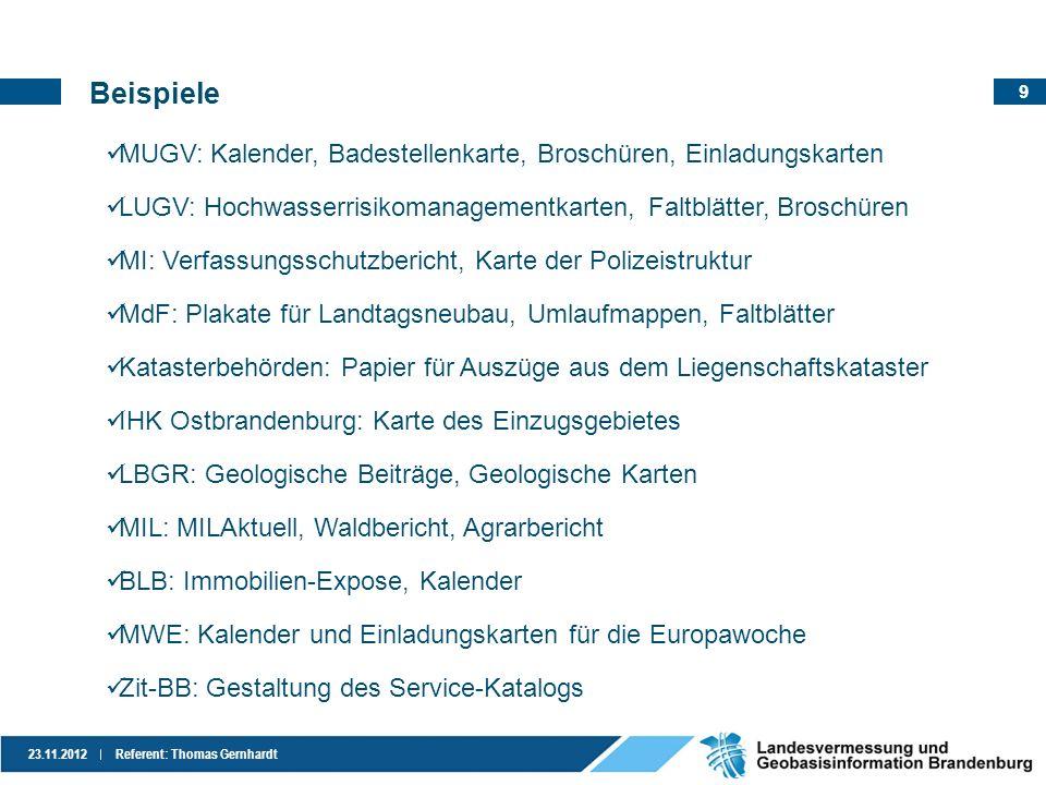 9 23.11.2012Referent: Thomas Gernhardt MUGV: Kalender, Badestellenkarte, Broschüren, Einladungskarten LUGV: Hochwasserrisikomanagementkarten, Faltblät