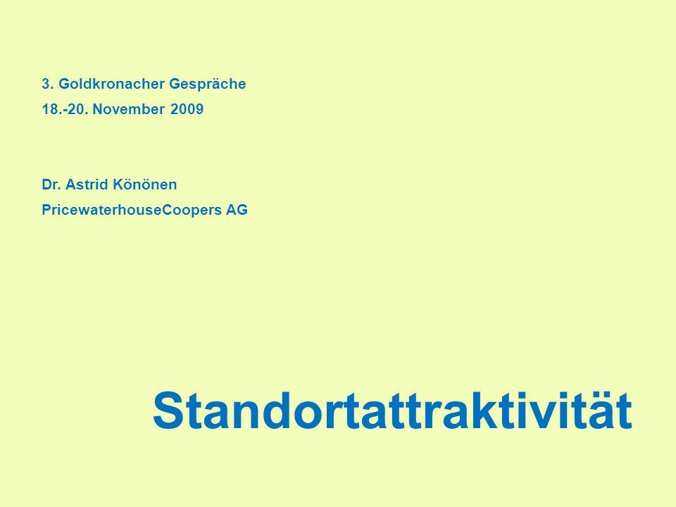 3. Goldkronacher Gespräche 18.-20. November 2009 Dr. Astrid Könönen PricewaterhouseCoopers AG Standortattraktivität