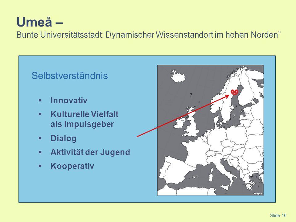 Umeå – Bunte Universitätsstadt: Dynamischer Wissenstandort im hohen Norden Selbstverständnis Innovativ Kulturelle Vielfalt als Impulsgeber Dialog Akti