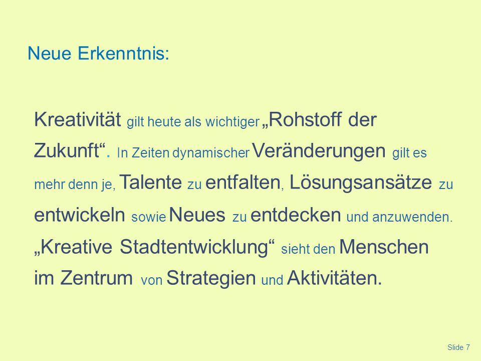Slide 7 Kreativität gilt heute als wichtiger Rohstoff der Zukunft. In Zeiten dynamischer Veränderungen gilt es mehr denn je, Talente zu entfalten, Lös