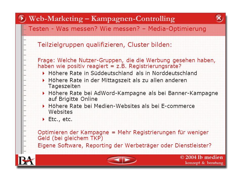 © 2004 lb medien konzept & beratung Web-Marketing – Kampagnen-Controlling Fall 1: Was messen? Wie messen? - Mediaplanung Auswahl der Werbemittel und O