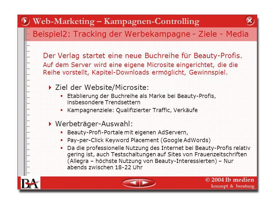 © 2004 lb medien konzept & beratung Web-Marketing – Kampagnen-Controlling Kampagne 1: Was messen? Wie messen? Die Kampagne steht. Branding-Erfolge mes