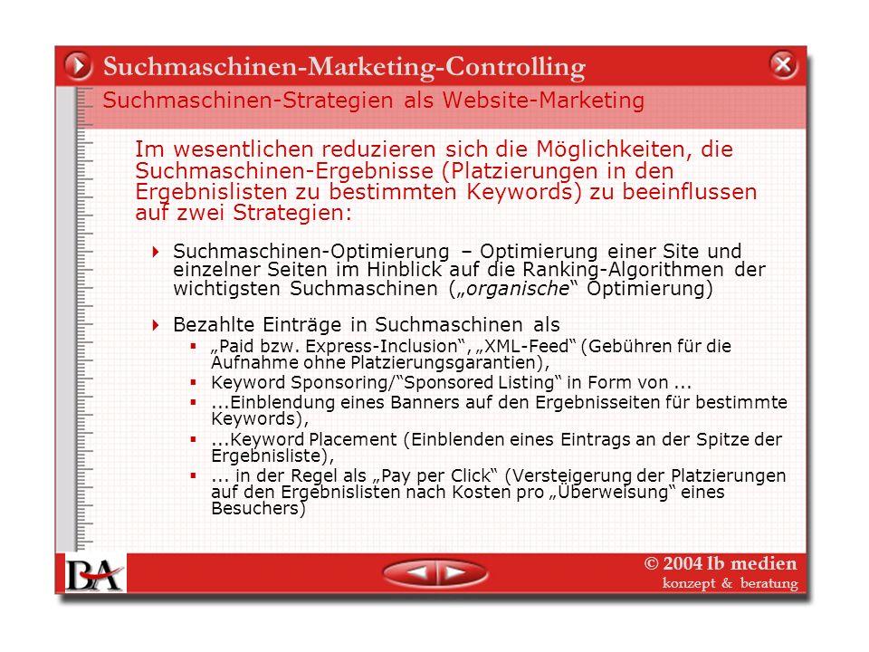 © 2004 lb medien konzept & beratung Suchmaschinen-Marketing-Controlling Suchmaschinenoptimierung: Gib ihnen, was immer sie wollen! Die Suchmaschinen b