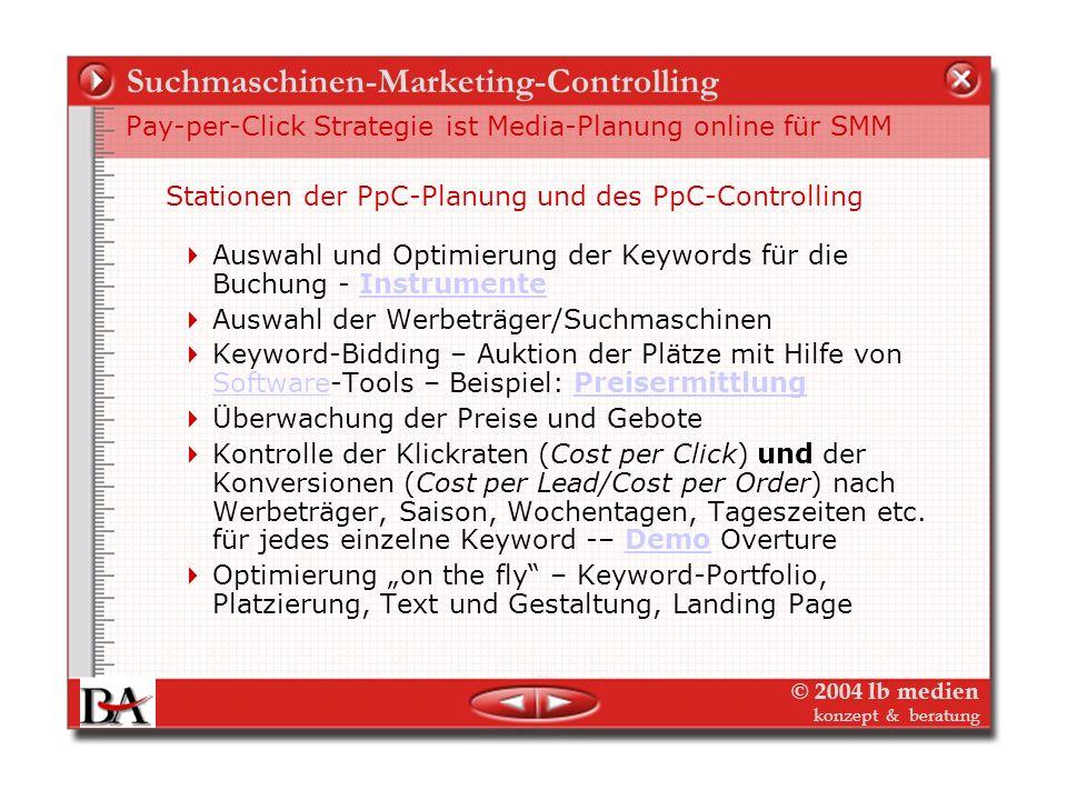 © 2004 lb medien konzept & beratung Suchmaschinen-Marketing-Controlling Pay-per-Click Strategie ist Media-Planung online für SMM Planung und Controlli