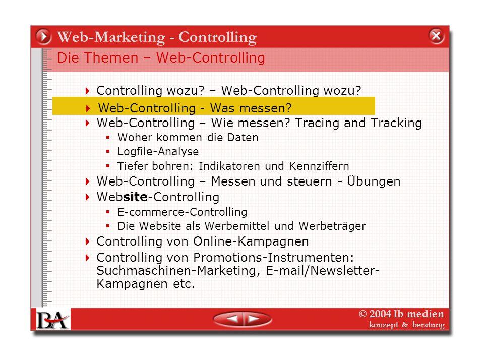 © 2004 lb medien konzept & beratung Web-Marketing - Controlling Controlling wozu? – Web-Controlling ist anders Optimieren von Online-Kampagnen ist onl
