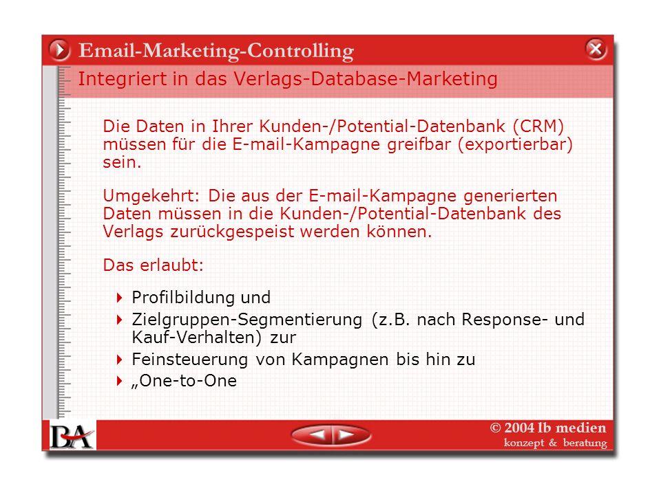 © 2004 lb medien konzept & beratung Email-Marketing-Controlling Integriert in das Verlags-Database-Marketing Aus der Kombination von Profildaten (aus