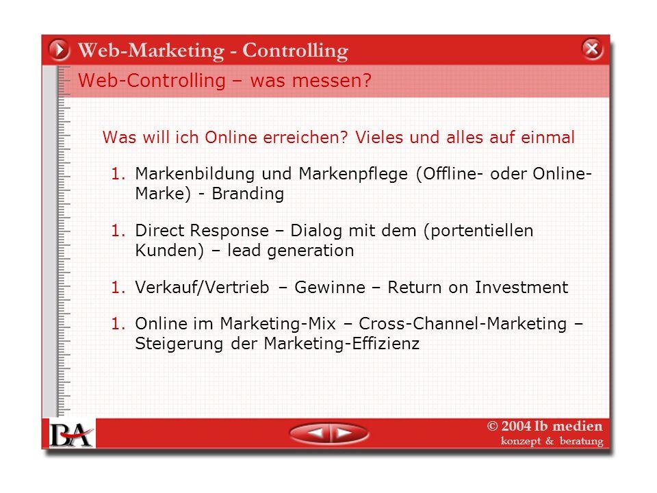 © 2004 lb medien konzept & beratung Web-Marketing - Controlling Web-Controlling – was messen? Ok! Das Internet ist anders – aber ist es auch wert-voll