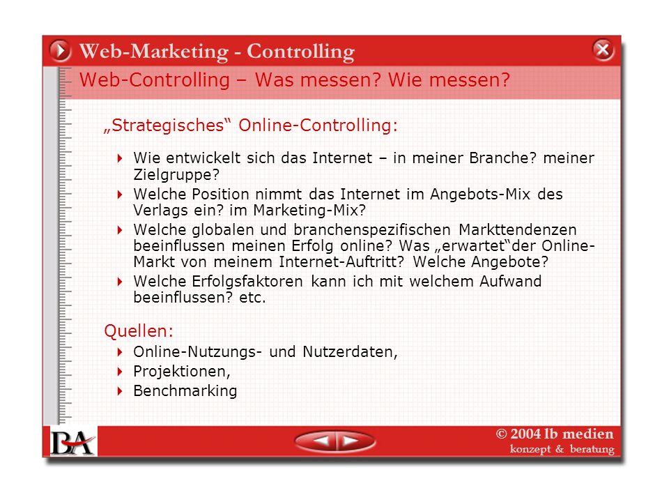 © 2004 lb medien konzept & beratung Web-Marketing - Controlling Web-Controlling – wie messen? Und wie können diese Werte und die Annährung an die Ziel