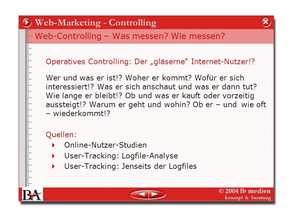 © 2004 lb medien konzept & beratung Web-Marketing - Controlling Web-Controlling – Was messen? Wie messen? Strategisches Online-Controlling: Wie entwic