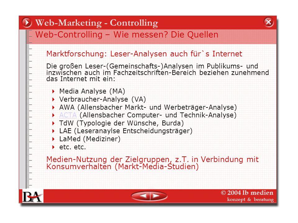 © 2004 lb medien konzept & beratung Web-Marketing - Controlling Web-Cotrolling – Wie messen? Die Quellen 1. Kostenrechnung: Zahlen des internen Rechnu