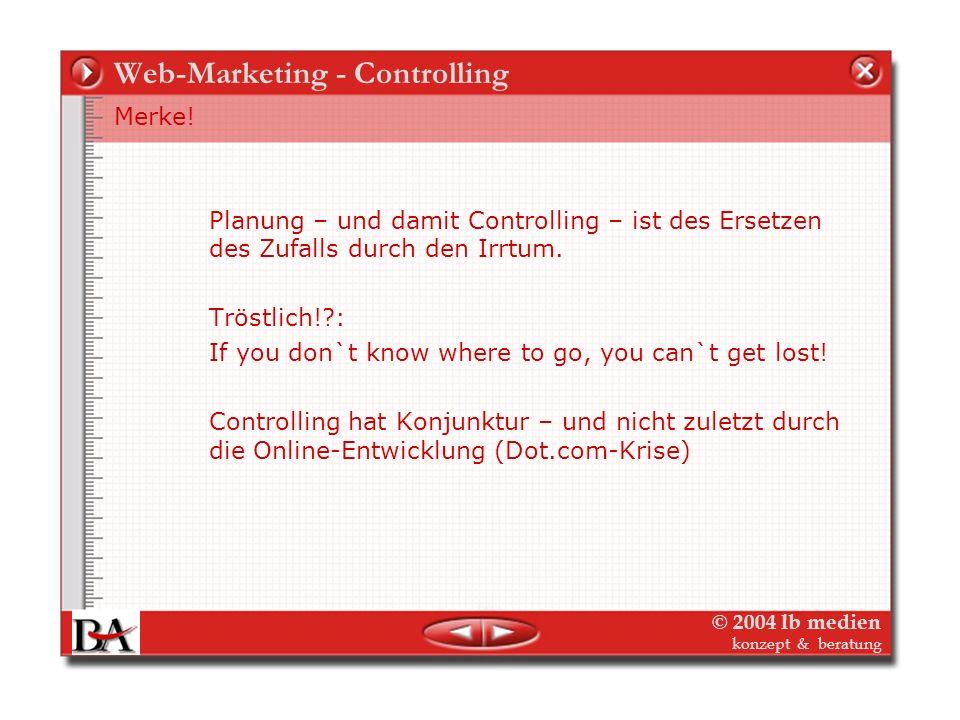 © 2004 lb medien konzept & beratung Web - Controlling Orientierung Das Internet ist vorrangig ein Kommunikations-Medium! Web-Controlling ist daher vor